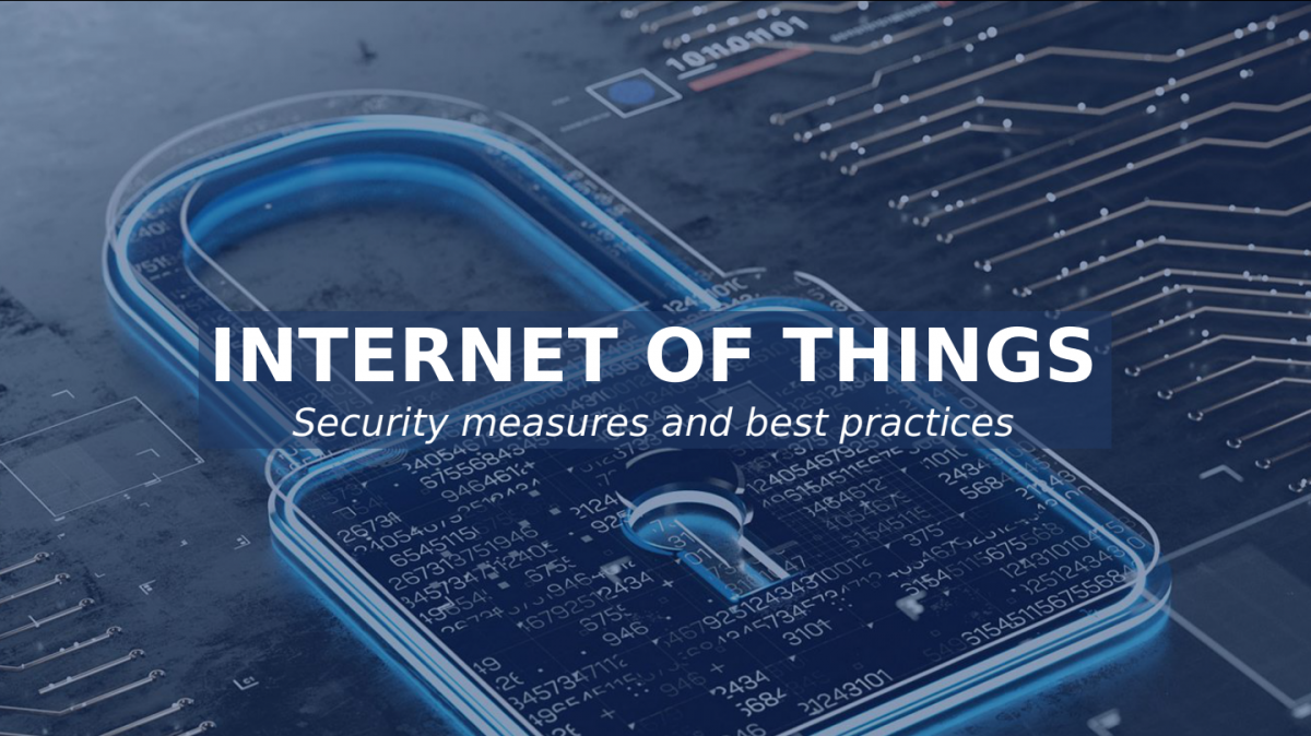 IoT : Security measures and best practices